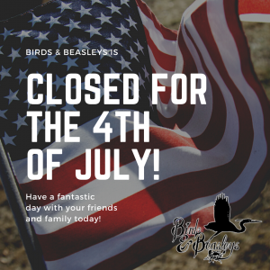 Birds & Beasleys flying announcing that we are closed for July 4th